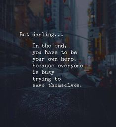 In the End, you have to be your own Hero, because everyone is busy trying to save themselves - Motivation - Mindset True Quotes, Words Quotes, Great Quotes, Quotes To Live By, Motivational Quotes, Inspirational Quotes, Advice Quotes, Qoutes, Being Busy Quotes