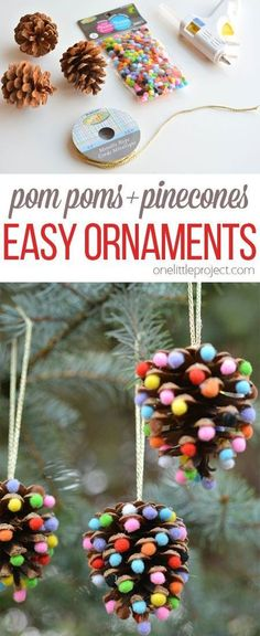 Just a little dab of hot glue - pom poms - pinecones - ribbon or string = Easy Christmas decoration