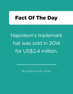 Napoleon's trademark hat was sold in 2014 for US$2.4 million. Fact Of The Day, Quote Of The Day, Fascinating Facts, Napoleon, Fun Facts, Life Quotes, Inspirational Quotes, Motivation, Hats