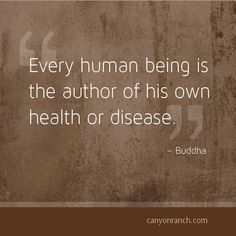 Every human being is the author of his own health or disease. – Buddha #quote