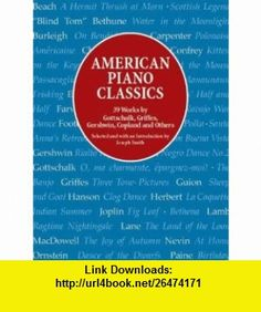 American Piano Classics 39 Works by Gottschalk, Griffes, Gershwin, Copland, and Others (9780486413778) Joseph Smith , ISBN-10: 0486413772  , ISBN-13: 978-0486413778 ,  , tutorials , pdf , ebook , torrent , downloads , rapidshare , filesonic , hotfile , megaupload , fileserve