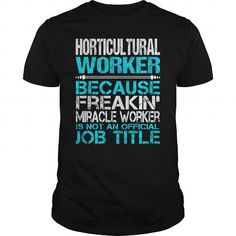Awesome Tee For Horticultural Worker T Shirts, Hoodies. Get it here ==► https://www.sunfrog.com/LifeStyle/Awesome-Tee-For-Horticultural-Worker-123752729-Black-Guys.html?41382