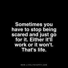 Sometimes You Have To Stop Scared Quotes Love Life Quotes Words Quotes