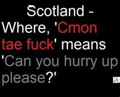 Scottish THATS THE TRUTH LOL                                                                                                                                                      More