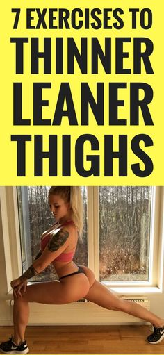 7 Exercises To Leaner and Meaner Thighs.