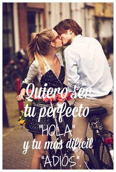 """#Frases Quiero ser tu perfecto """"Hola"""" y tu más difícil """"Adiós"""""""