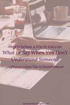 Business and professional English. Do you freeze when you don't understand something in English? Use these simple questions to professionally request clarification. Plus pronunciation tips! via @spkconfidenteng