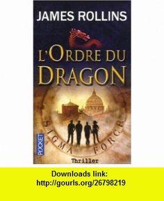 Lordre du Dragon (9782266176323) James Rollins , ISBN-10: 2266176323  , ISBN-13: 978-2266176323 ,  , tutorials , pdf , ebook , torrent , downloads , rapidshare , filesonic , hotfile , megaupload , fileserve