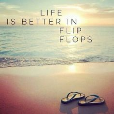 life is better in flip flops! #justaway #travel #justawaycom #quotes