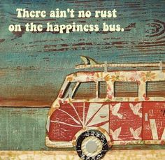 There ain't no rust on the happiness bus