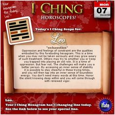 Today's I Ching Horoscope for Leo: You have 1 changing line! Click here: http://www.ifate.com/iching_horoscopes_landing.html?I=876778&sign=leo&d=07&m=12