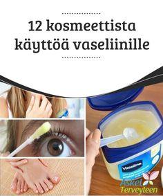 12 kosmeettista käyttöä vaseliinille   Vaseliini on maaöljyn eli #petroleumin tislauksessa #sivutuotteena saatu rasva, jolla on monia #käyttötarkoituksia.  #Kauneus