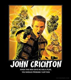 Farscape - John Crichton. When this man says he has a plan, you should probably just run.