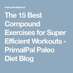 The 15 Best Compound Exercises for Super Efficient Workouts - PrimalPal Paleo Diet Blog