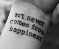 Art never comes from happyness...
