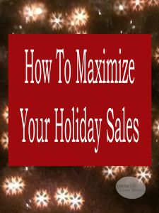 how to maximize your holiday sales for any small business.