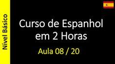 Curso de Espanhol Online - Gratis e Completo: Curso de Espanhol em 2 Horas - Aula 08 / 20 (Nível...