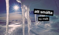 Swedish Verbs: att smälta – to melt Learn Swedish, Swedish Language, Symbolic Representation, Chinese English, English Translation, Stockholm, Cool Words, Scandinavian, Places To Go