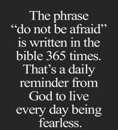 Do not be afraid is written in the bible 365 times. Bible Scripture verse ✞ - Christian Quote thought God and Jesus Christ Life Quotes Love, Quotes About God, Great Quotes, Quotes To Live By, Inspirational Quotes, Motivational, Fearless Quotes, Cool Words, Wise Words