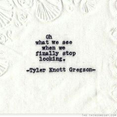 words on a napkin poet: tyler knott gregson Some Quotes, Words Quotes, Wise Words, Quotes To Live By, Sayings, Tyler Knott Gregson Quotes, Mahal Kita, Realist Quotes, First Dates