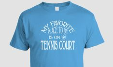 Tennis T-shirt - My Favorite Place To Be Is On The Tennis Court, Summer Sports (S M L XL 2XL 3XL)
