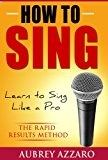 Free Kindle Book - How to Sing: Learn to Sing Like a Pro - The Rapid Results Method (Singing Books - Easy Lessons on How to Sing Better)