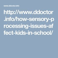 http://www.ddoctor.info/how-sensory-processing-issues-affect-kids-in-school/