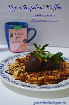 Gormandize: Grapefruit Waffles with Chocolate Dipped Strawberries (for someone you love!)