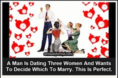 A Man Is Dating Three Women And Wants To Decide Which To Marry. This Is Perfect. Read More
