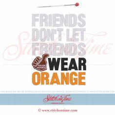 5920 Sayings : Friends Don't Let Friends Wear Orange 6x10