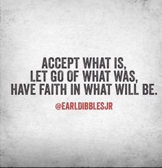 Accept what is... Words to live by