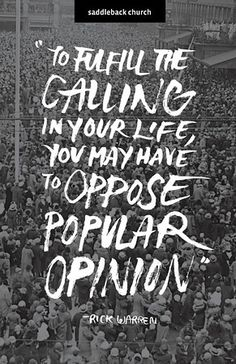 To fulfill the calling in your life you may have to oppose popular opinion. Words Quotes, Life Quotes, Sayings, Love Words, Beautiful Words, Favorite Quotes, Best Quotes, The Calling, Words Worth