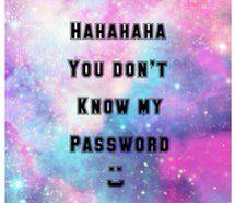 Puedes encontrar muchas de estas imágenes buscando en Google: Hahaha You don't know my password ✌️