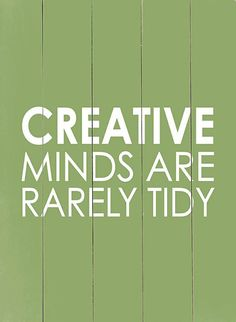 Creative Minds are rarely tidy. Guilty as charged! My workspaces are notoriously A MESS when I'm mid-project!