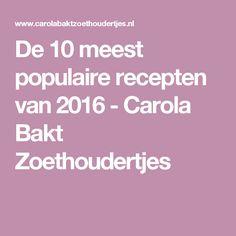 De 10 meest populaire recepten van 2016 - Carola Bakt Zoethoudertjes