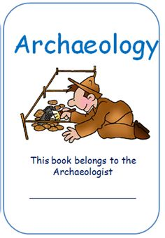 Archaeology free downloadable booklet for kids to do with their 'dig' - can use with SOTW Vol 1 Intro