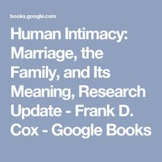 Human Intimacy: Marriage, the Family, and Its Meaning, Research Update - Frank D. Cox - Google Books Human Growth And Development, Meant To Be, Marriage, Google, Books, Valentines Day Weddings, Libros, Book, Weddings