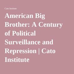 American Big Brother: A Century of Political Surveillance and Repression | Cato Institute