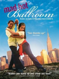 Mad Hot Ballroom (2005) An engaging film that demonstrates important lessons.  Not always winning, how diverse groups can work together and alternative forms of entertainment that can help us redirect our lives.