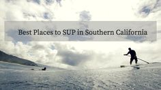 Top Three Places to SUP in Southern CaliforniaAction Life Mag