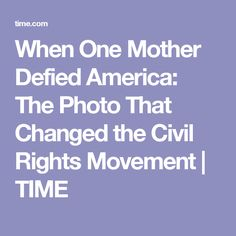 When One Mother Defied America: The Photo That Changed the Civil Rights Movement | TIME