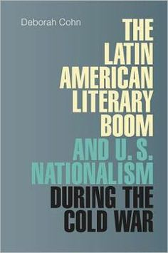 The Latin American literary boom and U.S. nationalism during the Cold War / Deborah Cohn.