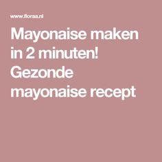 Mayonaise maken in 2 minuten! Gezonde mayonaise recept