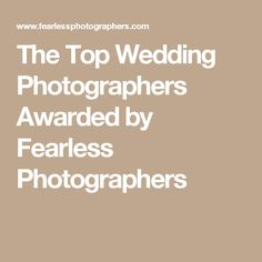 The Top Wedding Photographers Awarded by Fearless Photographers