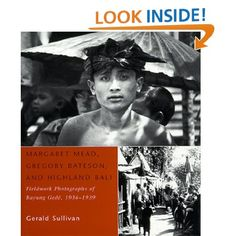 Margaret Mead, Gregory Bateson, and Highland Bali: Fieldwork Photographs of Bayung Gede, 1936-1939 [Hardcover].  Gerald Sullivan (Author). #Bali #Book