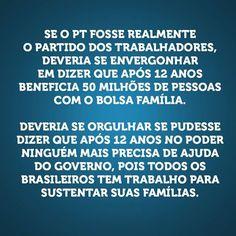 Brasil-Bolsa Família-2014-Frase-Se o PT fosse realmente o Partido dos Trabalhadores, deveria se...