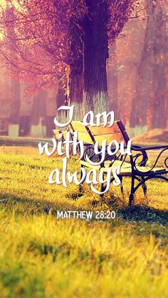 """Matthew 28:20 (NLT) - Teach these new disciples to obey all the commands I have given you. And be sure of this: I am with you always, even to the end of the age."""""""