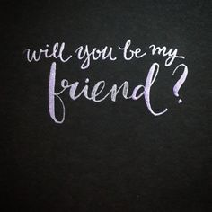 Will you be my friend?  #friendship #friendsforever #calligraphymy #moderncalligraphy #handwriting #type #font #words #thoughts #quote #inspiration #calligraphy