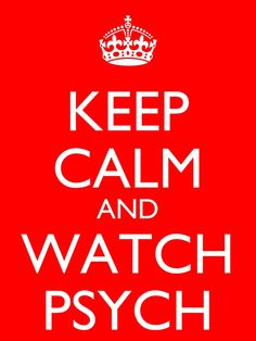 Keep calm and watch psych