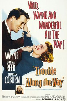 Trouble Along the Way 1953 • Starring John Wayne • Donna Reed • Charles Coburn